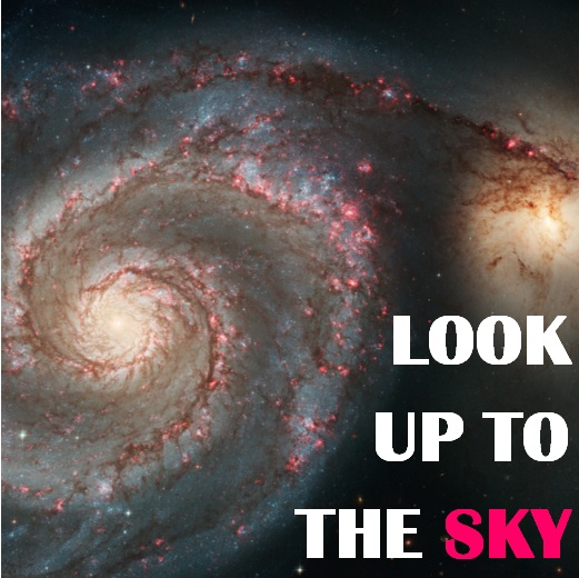 Look Up To The SKY over a picture of a galaxy